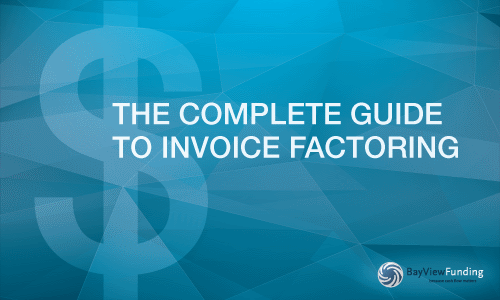 The Complete Guide to Invoice Factoring